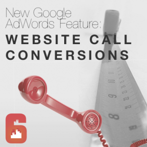 Adwords Website Call Conversions | Sixth City Marketing Blog