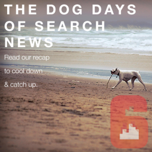 The Dog Days of Search News, a recap from Sixth City Marketing